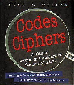 Codes, Ciphers and Other Cryptic and Clandestine Communication by Fred Wrixon