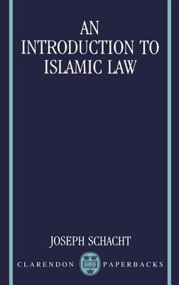 An Introduction to Islamic Law by Joseph Schacht