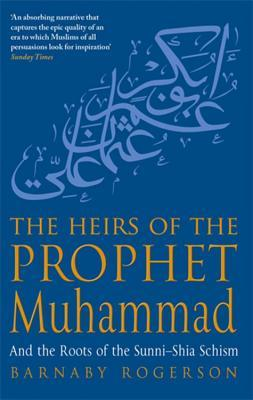 The Heirs Of The Prophet Muhammad by Barnaby Rogerson