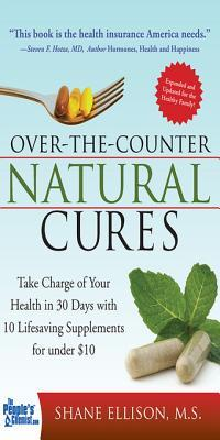 Over-the-Counter Natural Cures: Take Charge of Your Health in 30 Days with 10 Lifesaving Supplements for under $10