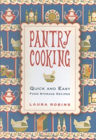Pantry Cooking: Quick and Easy Food Storage Recipes