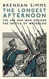 The Longest Afternoon: The 400 Men Who Decided the Battle of Waterloo
