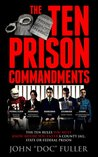 The Ten Prison Commandments: The ten things you must know before you enter a county jail, state or federal prison