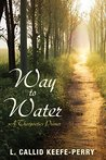 Way to Water: A Theopoetics Primer by L. Callid Keefe-Perry