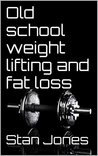 Old school weight lifting and fat loss