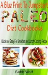 A Blue Print To Jumpstart Deit Cookbooks - Quick and Easy For Breakfast and Lunch Cooking Recipe