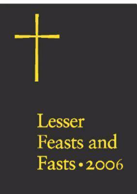 Lesser Feasts And Fasts 2006 by Church Publishing
