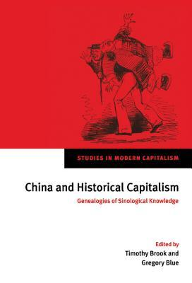 China and Historical Capitalism: Genealogies of Sinological Knowledge