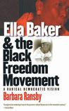 Ella Baker and the Black Freedom Movement: A Radical Democratic Vision