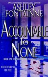 Accountable to None (Eviscerating the Snake, #1)