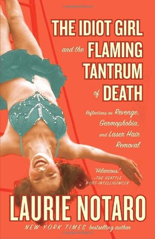 The Idiot Girl and the Flaming Tantrum of Death by Laurie Notaro