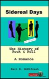 Sidereal Days The History of Rock & Roll A Romance - in one volume