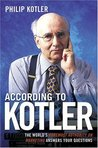 According to Kotler: The World's Foremost Authority on Marketing Answers Your Questions