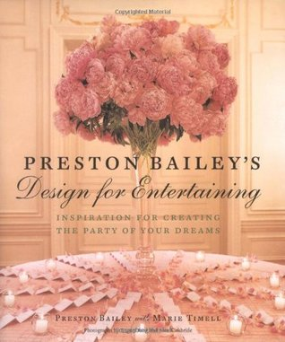 Preston Bailey's Design for Entertaining: Inspiration for Creating the Party of Your Dreams