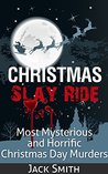 Christmas Slay Ride: Most Mysterious and Horrific Christmas Day Murders