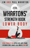 The Whartons' Strength Book: Lower Body: Total Stability for Upper Legs, Hips, Trunk, Lower Legs, Ankles, and  Feet