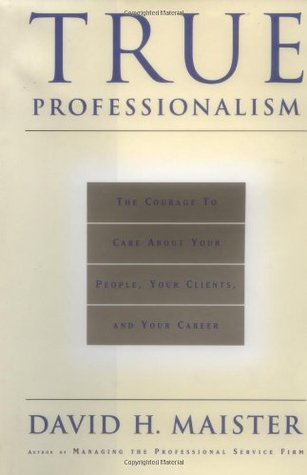 True Professionalism by David H. Maister