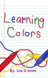 Learning Colors by Lisa D.  Jones