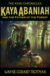 Kaya Abaniah and the Father of the Forest by Wayne Gerard Trotman