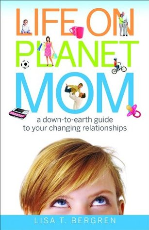 Life on Planet Mom by Lisa Tawn Bergren