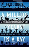 A Million Years in a Day: A Curious History of Everyday Life