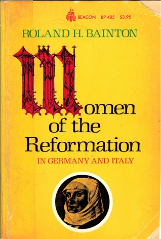 Women of the Reformation in Germany and Italy by Roland H. Bainton