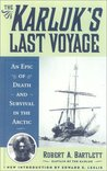 The Karluk's Last Voyage: An Epic of Death and Survival in the Arctic