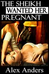 The Sheikh Wanted Her Pregnant (BDSM, Interracial, Alpha Male Dominant, Female Submissive Erotica)