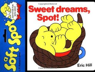 Sweet Dreams, Spot! by Eric Hill