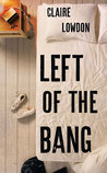 Left of the Bang by Claire Lowdon