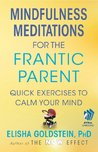 Mindfulness Meditations for the Frantic Parent: The Now Effect
