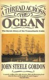 A Thread Across the Ocean: The Heroic Story of the Transatlantic Cable
