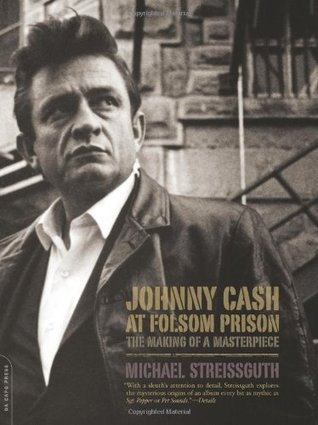 Johnny Cash at Folsom Prison by Michael Streissguth