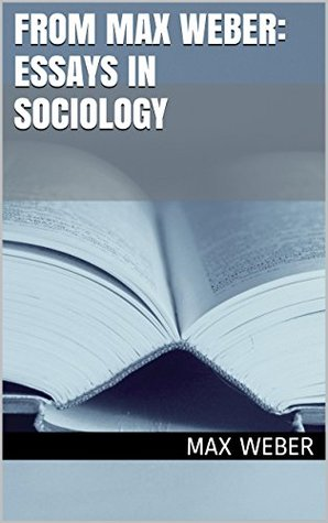 essay from in max sociology weber From max weber essays in sociology by max weber, 1946, oxford dissertation structure for secondary research university press edition, in english everyday low prices and free delivery on eligible orders find great deals for from max weber : essays in sociology by max weber (1958, paperback.
