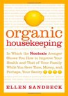 Organic Housekeeping: In Which the Nontoxic Avenger Shows You How to Improve Your Health and That of Your Family, While You Save Time, Money, And, Perhaps, Your Sanity