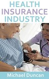 Health Insurance Industry: A Guide to Health Insurance For Individuals
