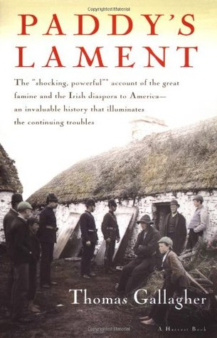 Paddy's Lament, Ireland 1846-1847 by Thomas Gallagher
