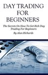 Day Trading: How To Get Rich Day Trading For Beginners (How To Day Trade)