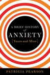 A Brief History of Anxiety...Yours and Mine