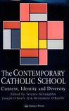 The Contemporary Catholic School: Context, Identity And Diversity