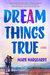 Dream Things True