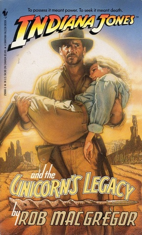 Indiana Jones and the Unicorn's Legacy by Rob MacGregor