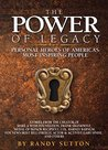 The Power of Legacy: Personal Heroes of America's Most Inspiring People