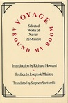 Voyage Around My Room: Selected Works of Xavier de Maistre