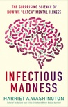 """Infectious Madness: The Surprising Science of How We """"Catch"""" Mental Illness"""