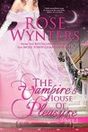 The Vampire's House of Pleasure by Rose Wynters