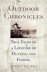 Outdoor Chronicles: True Tales of a Lifetime of Hunting and Fishing