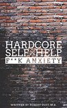 Hardcore Self Help: F**k Anxiety