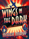 Wings in the Dark: A Jake & Laura Mystery (A Jake & Laura Mystery #3)