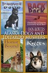 Alaska Dogs and Iditarod Mushers: Amazing, Legendary Dogs of the North and Idatrod Tales